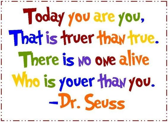 Today you are you that is truer than true