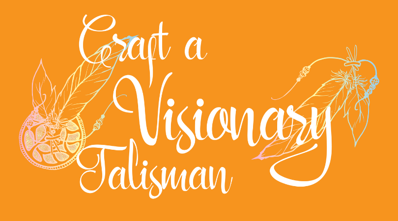 A New Online Course For You! Craft A Visionary Talisman