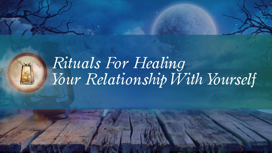 Our newest Online Course – Rituals for Healing Your Relationship With Yourself