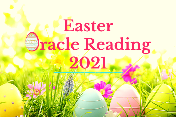 Easter Oracle Reading for 2021 – My Gift To You ❤